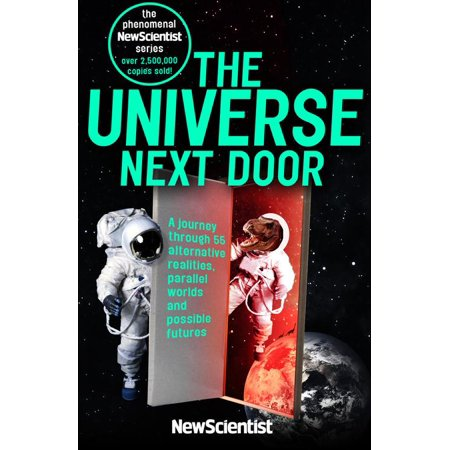 The Universe Next Door : A Journey through 55 Alternative Realities,  Parallel Worlds and Possible Futures