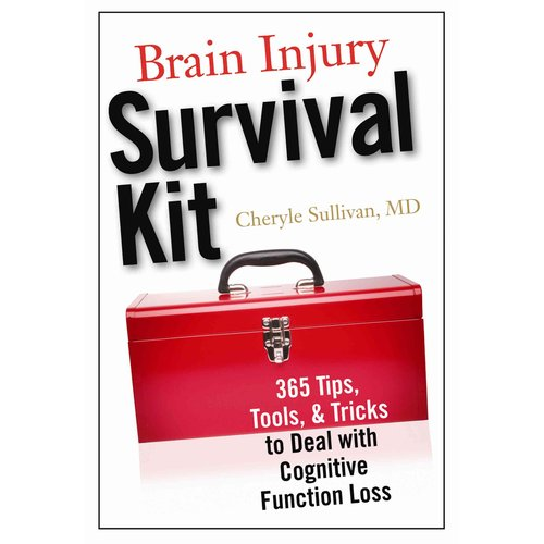 Brain Injury Survival Kit: 365 Tips, Tools & Tricks to Deal With Cognitive Function Loss by