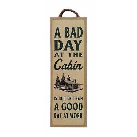BAD DAY AT CABIN BETTER THAN GOOD AT WORK Primitive Wood Hanging Plaque 5