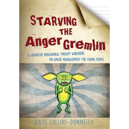 Starving the Anger Gremlin : A Cognitive Behavioural Therapy Workbook on Anger Management for Young