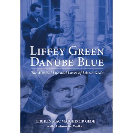 Liffey Green, Danube Blue: The Musical Life and Loves of Laszlo Gede