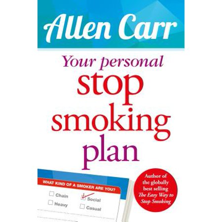 Your Personal Stop Smoking Plan : The Revolutionary Method for Quitting Cigarettes, E-Cigarettes and All Nicotine