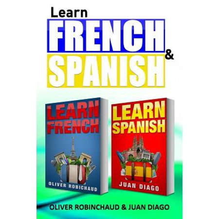 Learn Spanish & Learn French : A Fast and Easy Guide for Beginners to Learn Conversational (Best Way To Learn French Fast)