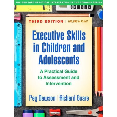 Executive Skills in Children and Adolescents, Third Edition : A Practical Guide to Assessment and (A Guide For New Residents 3rd Edition)
