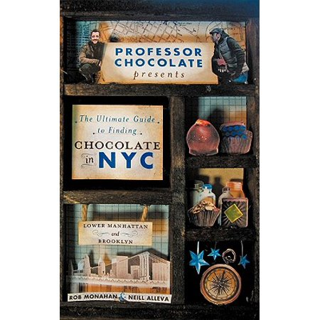The Ultimate Guide to Finding Chocolate in NYC (Lower Manhattan and Brooklyn Edition) : 11 Chocolate Walking Tours to Guide You to the Best Bonbons, Truffles, Cake, Hot Cocoa, and Secret Shops in