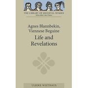 Library of Medieval Women: Agnes Blannbekin, Viennese Beguine: Life and Revelations (Paperback)