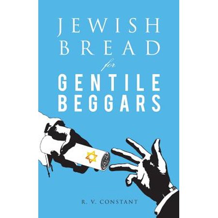 Jewish Bread for Gentile Beggars : Or...the Jewish Jesus for Gentile -