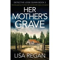 Detective Josie Quinn: Her Mother's Grave: Absolutely gripping crime fiction with unputdownable mystery and suspense (Paperback)
