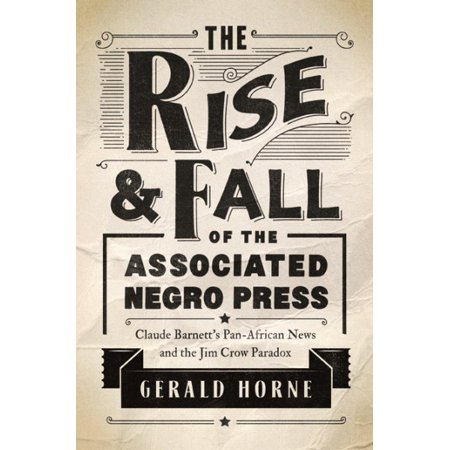The Rise and Fall of the Associated Negro Press : Claude Barnett's Pan-African News and the Jim Crow (The Rise And Fall Of Jim Crow Summary)