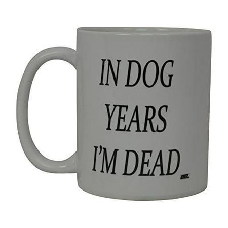 Best Funny Coffee Mug In Dog Years I'M Dead Novelty Cup Joke Great Gag Gift Idea For Men Women Office Work Adult Humor Employee Boss Coworkers (Dog
