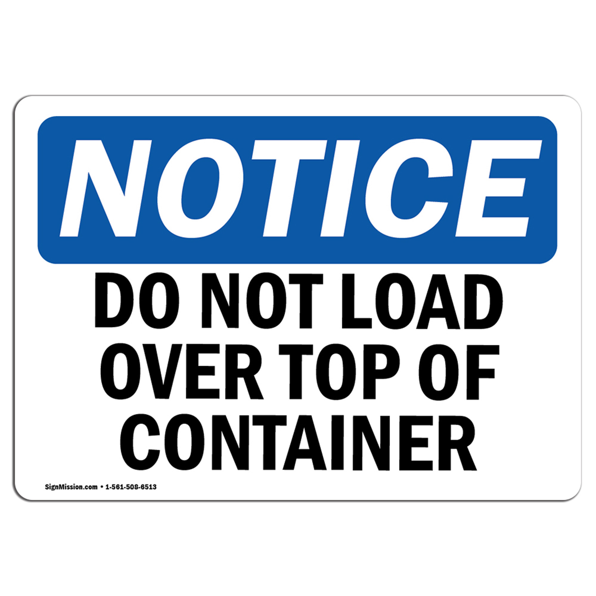 OSHA Notice NOTICE Do Not Load Over Top Of Container SignHeavy Duty