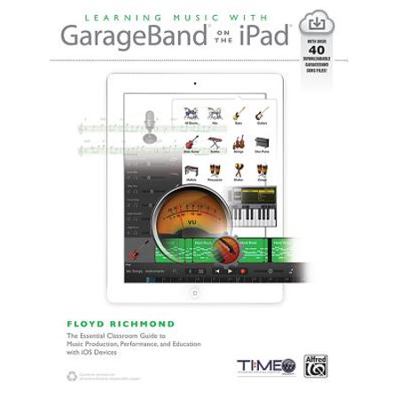 Learning Music with GarageBand on the iPad : The Essential Classroom Guide to Music Production, Performance, and Education with IOS (Best Ipad For Music Production)