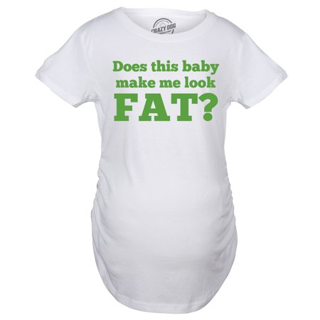 Maternity Does This Baby Make Me Look Fat Funny Pregnancy T