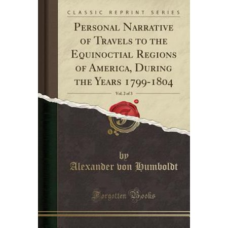 Personal Narrative Of Travels To The Equinoctial Regions Of America  During