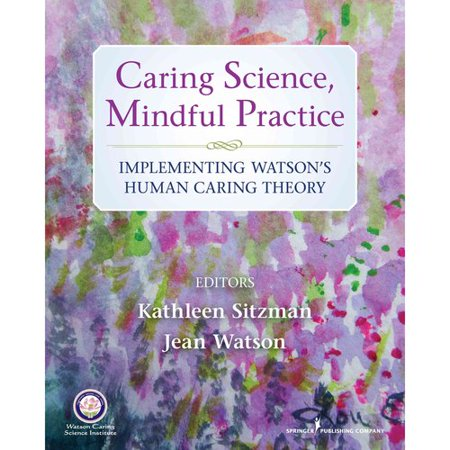 Caring Science  Mindful Practice  Implementing Watsons Human Caring Theory