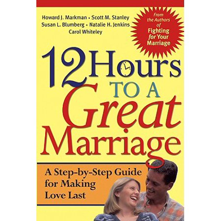 12 Hours to a Great Marriage : A Step-By-Step Guide for Making Love