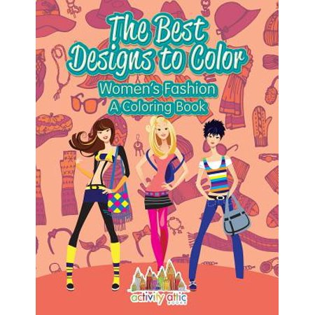 The Best Designs to Color : Women's Fashion, a Coloring