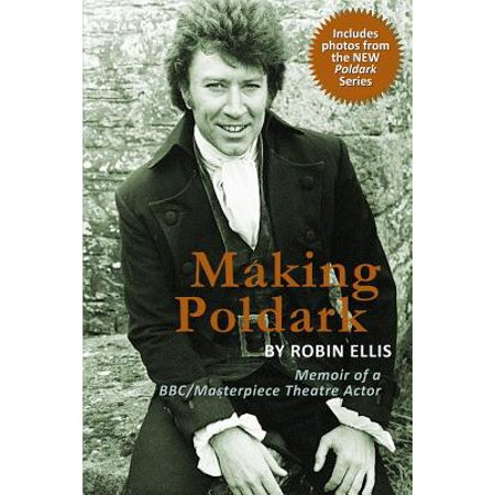 Making Poldark : Memoir of a BBC/Masterpiece Theatre Actor (2015