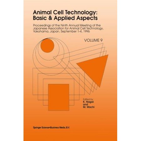Animal Cell Technology  Basic   Applied Aspects  Proceedings Of The Ninth Annual Meeting Of The Japanese Association For Animal Cell Technology  Yokohama  Japan  September 1