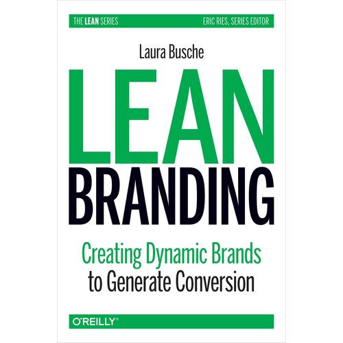 Lean Branding: Creating Dynamics Brands to Generate Conversion