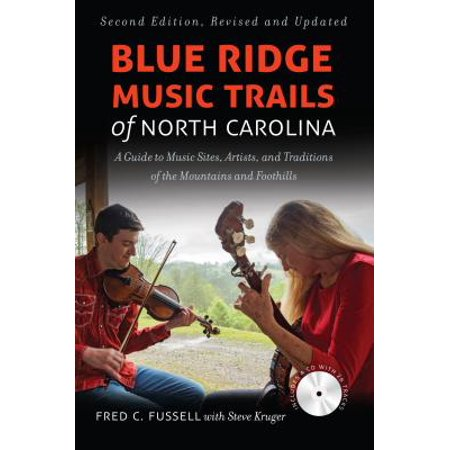 Blue Ridge Music Trails of North Carolina : A Guide to Music Sites, Artists, and Traditions of the Mountains and (Blue Ridge Mountain Hiking Trails North Carolina)