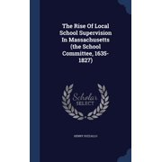 The Rise of Local School Supervision in Massachusetts (the School Committee, 1635-1827)