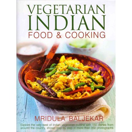 Vegetarian Indian Food   Cooking  Explore The Very Best Of Indian Vegetarian Cuisine With 150 Dishes From Around The Country  Shown Step By Step In More That 950 Photographs