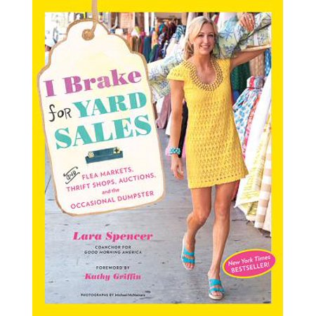 I Brake for Yard Sales : and Flea Markets, Thrift Shops, Auctions, and the Occasional