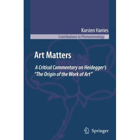 Art Matters: A Critical Commentary on Heidegger's ''The Origin of the Work of Art'' - image 1 of 1