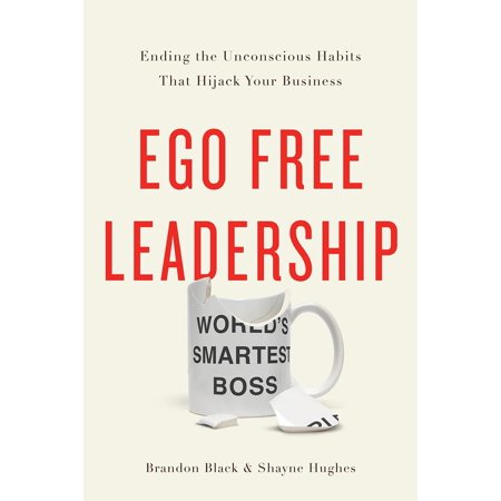 Ego Free Leadership   Ending The Unconscious Habits That Hijack Your Business