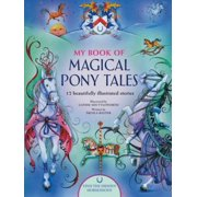 My Book of Magical Pony Tales : 12 Beautifully Illustrated Stories