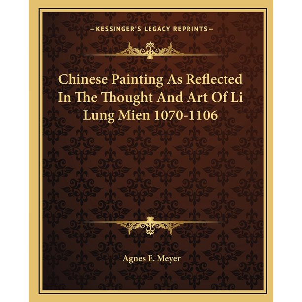 Chinese Painting As Reflected In The Thought And Art Of Li Lung Mien 1070 1106 Walmart Com Walmart Com