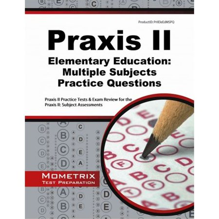 Praxis II Elementary Education Multiple Subjects Practice Questions: Praxis II Practice Tests and Review for the Praxis II Subject Assessments