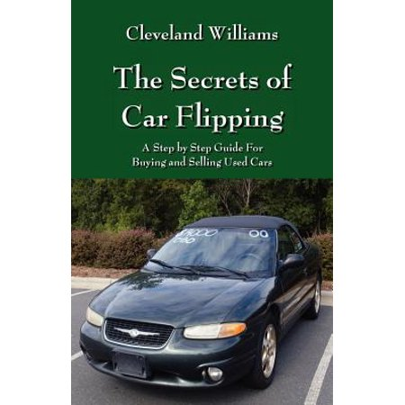 The Secrets of Car Flipping : A Step by Step Guide for Buying and Selling Used