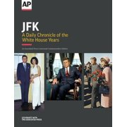 JFK : A Daily Chronicle of the White House Years: An Associated Press Centennial Commemorative Edition