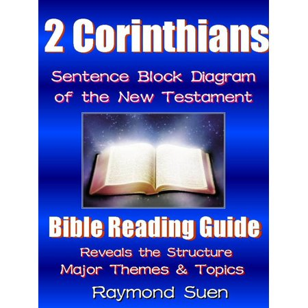 2 Corinthians - Sentence Block Diagram Method of the New Testament Holy Bible: Bible Reading Guide - Reveals Structure, Major Themes & Topics - - Reading Themes