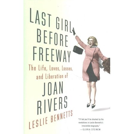 Last Girl Before Freeway : The Life, Loves, Losses, and Liberation of Joan