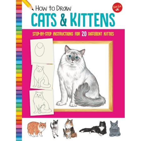 How to Draw Cats & Kittens : Step-by-step instructions for 20 different kitties
