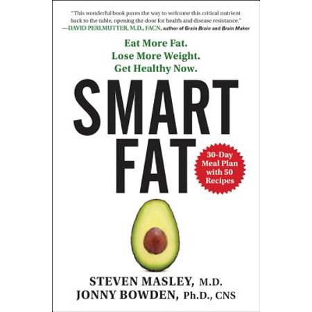 Smart Fat : Eat More Fat. Lose More Weight. Get Healthy