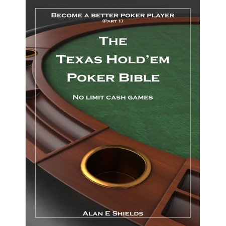Texas Hold'em Poker Bible - Part 1 - No Limit Cash Games - Become a Better Poker Player - (Best Cash Game Poker Players In The World)