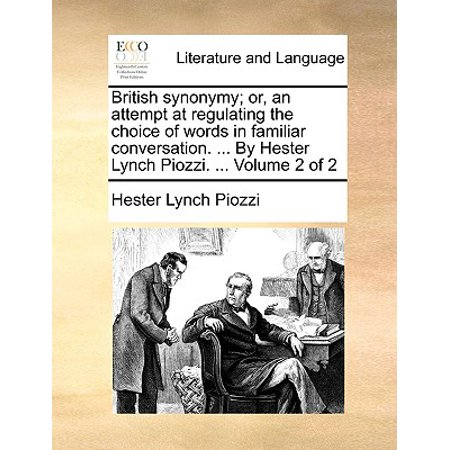British Synonymy; Or, an Attempt at Regulating the Choice of Words in Familiar Conversation. ... by Hester Lynch Piozzi. ... Volume 2 of 2