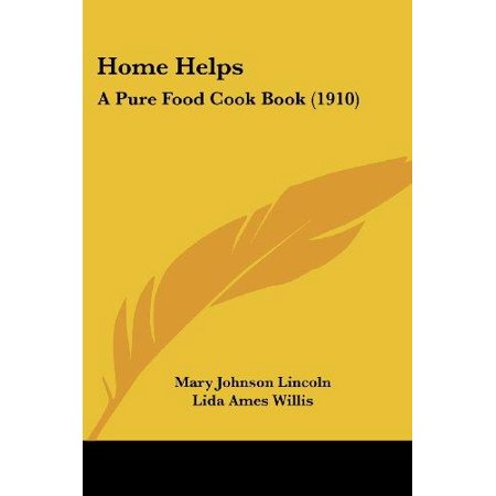 Home Helps  A Pure Food Cook Book  1910