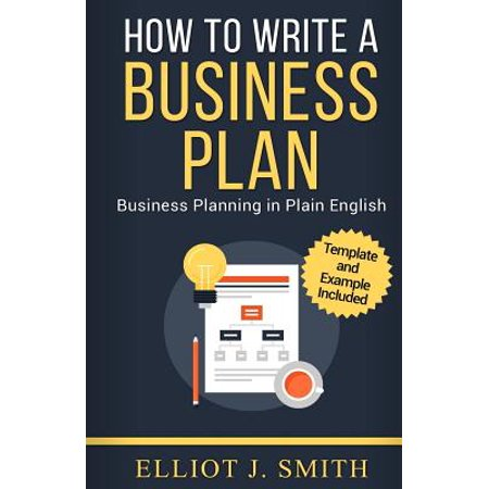 Business Plan : How to Write a Business Plan - Business Plan Template and Examples Included!