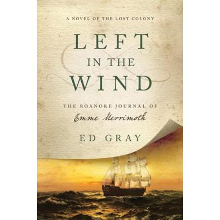 Left in the Wind: A Novel of the Lost Colony: The Roanoke Journal of Emme Merrimoth - (The Mystery Of Roanoke Island Lost Colony)