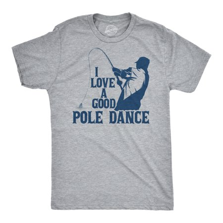 Mens I Love A Good Pole Dance Tshirt Funny Fishing Tee For (Best Pole Dancing Clothes)