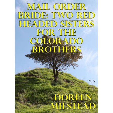 Mail Order Bride: Two Red Headed Sisters For The Colorado Brothers - (Two To The Head One To The Chest)