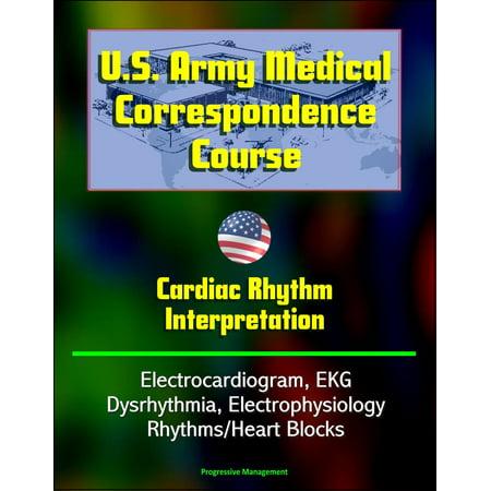 U.S. Army Medical Correspondence Course: Cardiac Rhythm Interpretation - Electrocardiogram, EKG, Dysrhythmia, Electrophysiology, Rhythms/Heart Blocks -