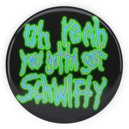 - Tenacitee Get Schwifty Pinback Button, 2.25