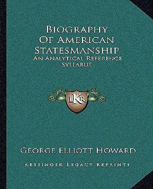 Biography of American Statesmanship : An Analytical Reference Syllabus by