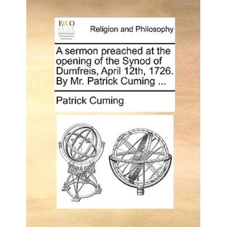 A Sermon Preached at the Opening of the Synod of Dumfreis, April 12th, 1726. by Mr. Patrick Cuming ... - image 1 de 1